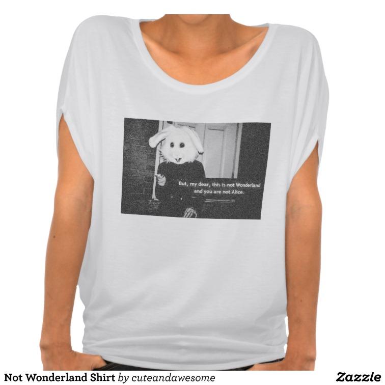 Not Wonderland Shirt from Zazzle.com