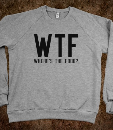 WTF Where's the Food Sweatshirt - JB Fashion - Skreened T-shirts, Organic Shirts, Hoodies, Kids Tees, Baby One-Pieces and Tote Bags Custom T-Shirts, Organic Shirts, Hoodies, Novelty Gifts, Kids Apparel, Baby One-Pieces | Skreened - Ethical Custom Apparel