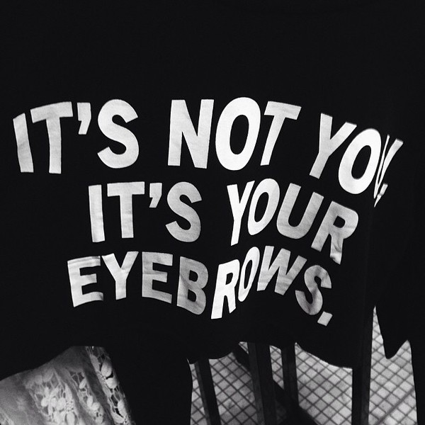 shirt t-shirt sweater instagram top black top eyebrows tank top catchy itsnotyouitsyoureyebrows grunge brows on fleek its not you its your eyebrows graphic tee t-shirt crop tops cropped crop tops black white tumblr outfit fashion style graphic crop tops top black white cool fashion. black and white eybrows it's not you its your eyebrows funny quote on it quote on it etsy unisex