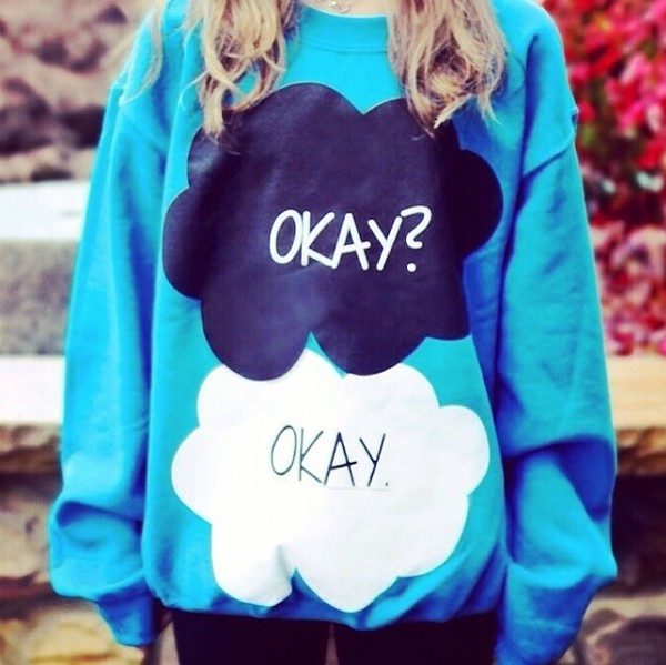 shirt sweater jumper john green quote on it the fault in our stars sweater blue t-shirt the fault in our stars the fault in our stars quote on it blue shirt the fault in our stars torquioise sweatshirt book the fault in our stars okay sweater kkay okay blue sweater blue sweater hazel grace okay? okay sweater cute blouse jacket the fault in our stars blu..okay? okay❤️ tfios blue okay? okay.