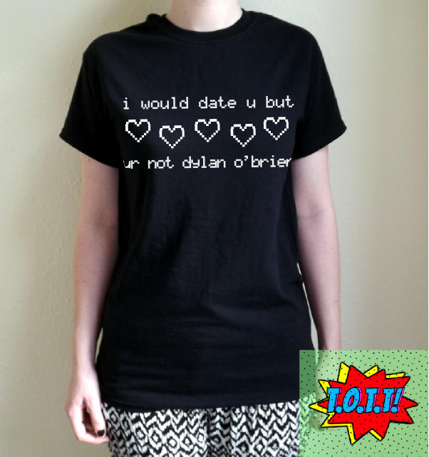 I would date u but ur not dylan o'brien t shirt unisex white black grey s m l xl tumblr instagram blogger