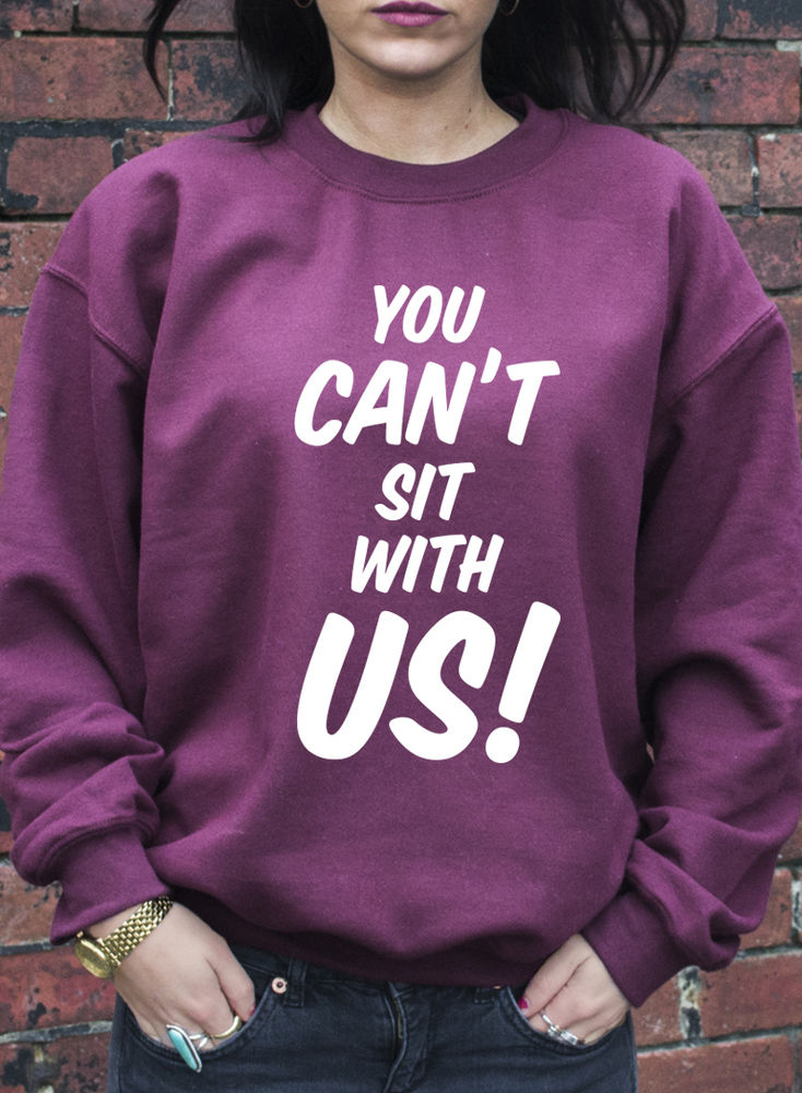 You can't sit with us jumper hoodie mean girls inspired swag hipster hoody j0438