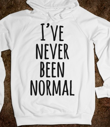 I've Never Been Normal - Awesome Text Tees - Skreened T-shirts, Organic Shirts, Hoodies, Kids Tees, Baby One-Pieces and Tote Bags Custom T-Shirts, Organic Shirts, Hoodies, Novelty Gifts, Kids Apparel, Baby One-Pieces | Skreened - Ethical Custom Apparel