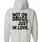 Not on drugs hoodie back
