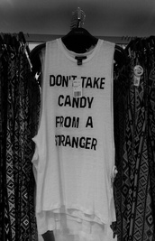 candy,saying,halloween,shirt,tank top,quote on it,muscle tee,pattern,stranger,soft grunge,grunge,alternative,top,white,black,tumblr,long,summer,long t-shirt,t-shirt,hipster