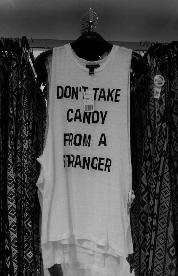 candy saying halloween shirt tank top quote on it muscle tee pattern stranger soft grunge grunge alternative top white black tumblr long summer long t-shirt t-shirt hipster