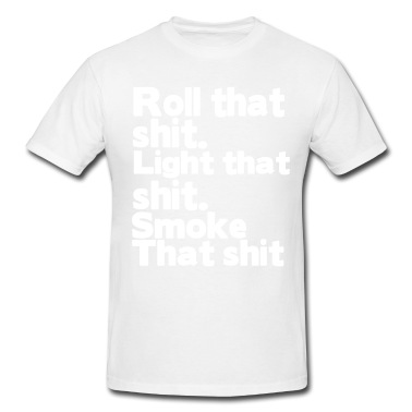 ROLL THAT SHIT. LIGHT THAT SHIT. SMOKE THAT SHIT Hoodie | Spreadshirt | ID: 9532193