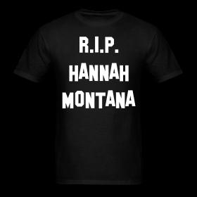 R.I.P Hannah Montana Shirt | Ruined Childhood