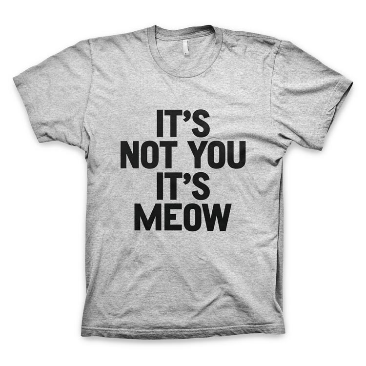 """""""It's Not You It's Meow"""" T-Shirt"""