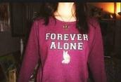 forever alone,sweatshirt,sweater,maroon/burgundy