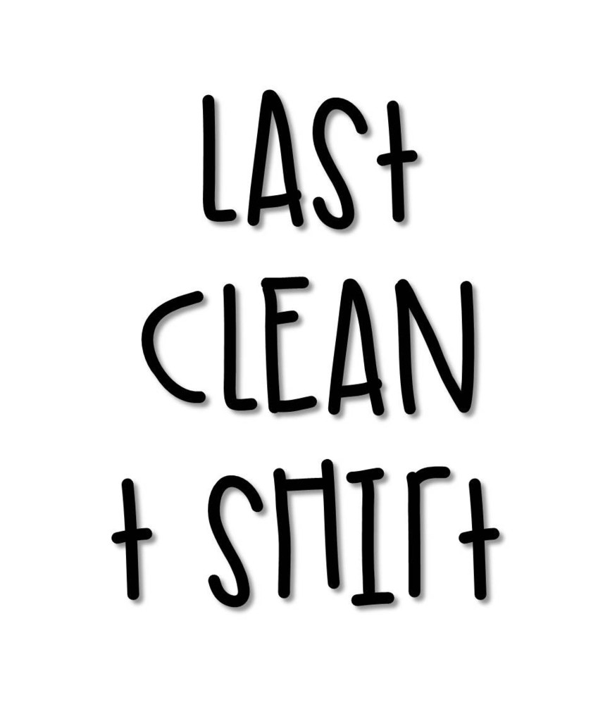 Last Clean T Shirt Statement T Shirt