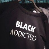 sweater,black sweater,hipster,sweatshirt,grunge,top,black addicted sweater tumblr g,addicted,menswear,urban,black addict,crewneck,jumper,quote on it,nice,weheartit,cute,swag,style,tumblr outfit,fancy,winter swag,black,shirt,black addicted,tumblr,tumblr shirt