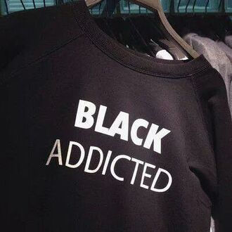 sweater black sweater hipster sweatshirt grunge top black addicted sweater tumblr g addicted menswear urban black addict crewneck jumper quote on it nice weheartit cute swag style tumblr outfit fancy winter swag black shirt black addicted tumblr tumblr shirt