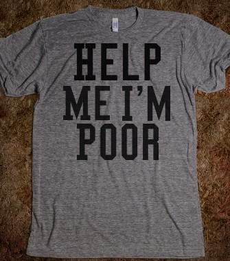 help me i'm poor - The basics - Skreened T-shirts, Organic Shirts, Hoodies, Kids Tees, Baby One-Pieces and Tote Bags Custom T-Shirts, Organic Shirts, Hoodies, Novelty Gifts, Kids Apparel, Baby One-Pieces | Skreened - Ethical Custom Apparel