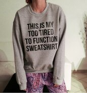 sweater,grey,fashion,cool,fall outfits,cozy,jumper,warm,winter outfits,black,trendy,long sleeves,sweatshirt,pullover,clothes,quote on it,funny,grey sweater,lazy sweater,sporty,casual,too tired to function,girl