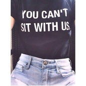 shirt,mean girls,www.ebonylace.net,t-shirt,skirt,mean girls shirt,mean girls quote,you cant sit with us,funny,blouse