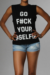 Shopaholicfashionistas — new! hashtag selfie muscle tee go f*ck your #selfie printed scoop neck tank