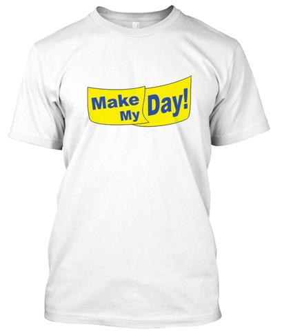 3d6cc872cdb2f make my day tshirt