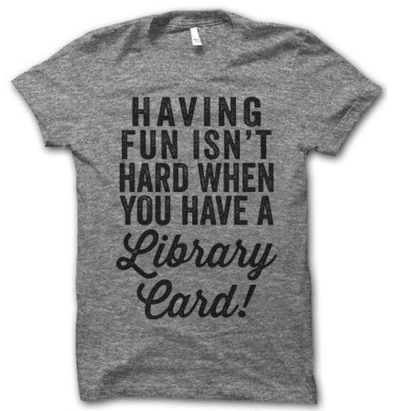 funny t-shirt having fun isn't hard when you have a library' card geek nerd books shirt