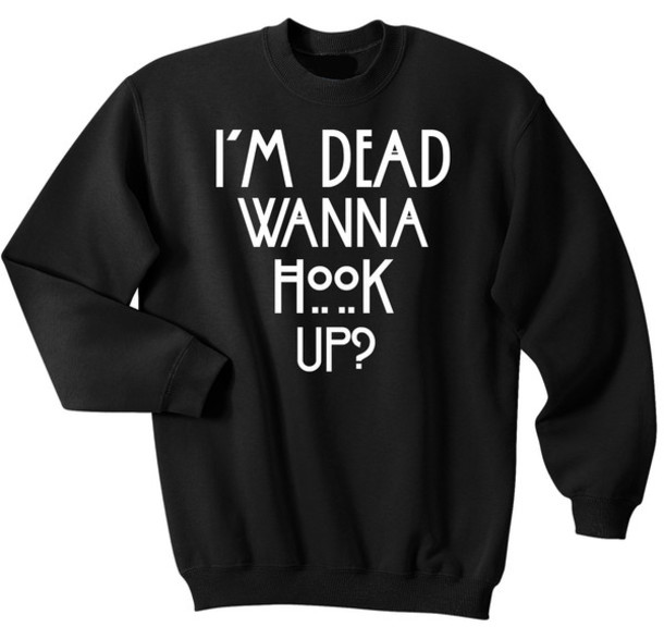hi i dead wanna hook up shirt Instead of looking for signals that might tell you if a woman likes you or be nice to a guy without him thinking you want to hook-up with him hi, i met this.