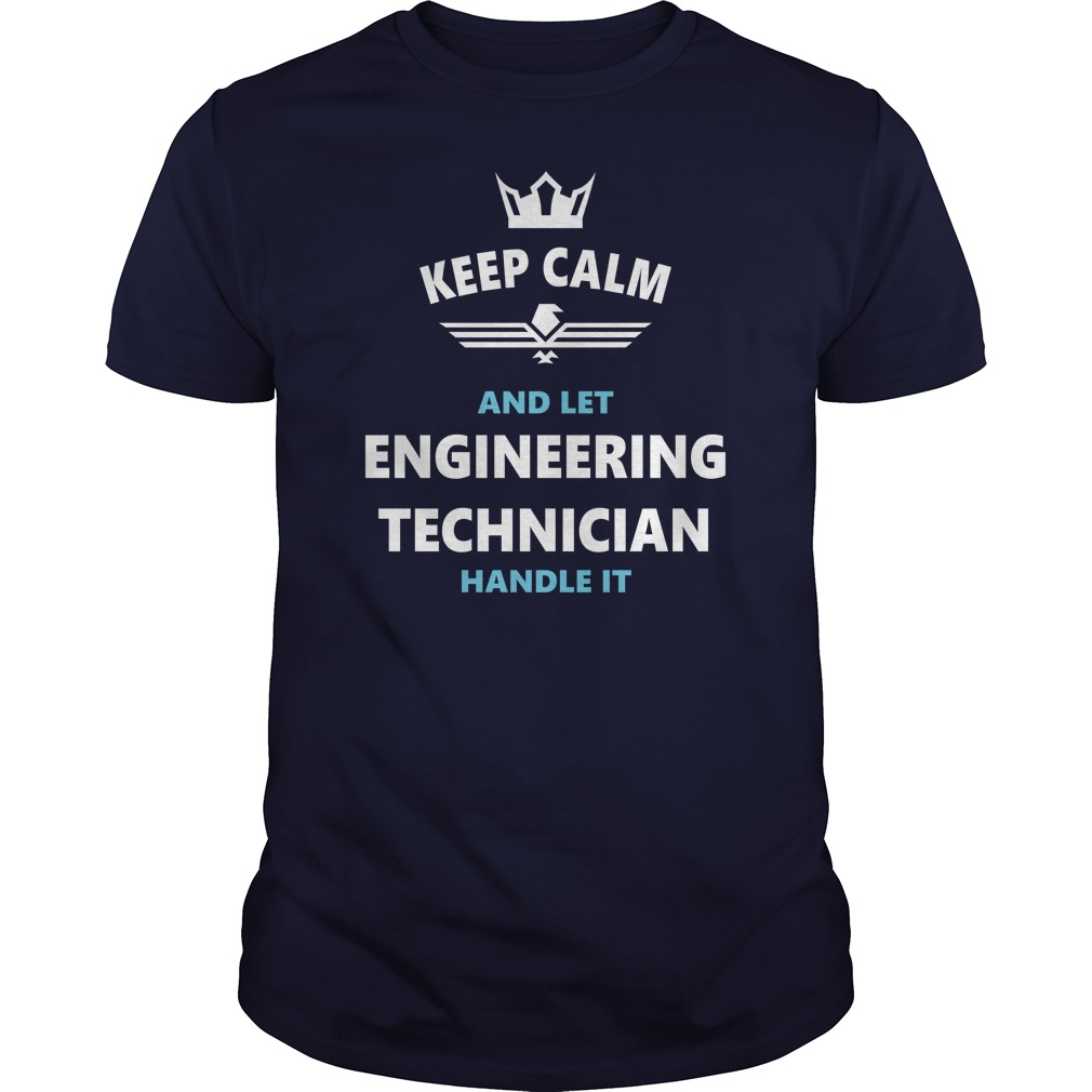 Keep Calm And Let The Engineering Technician Handle It T-Shirt, Hoodie
