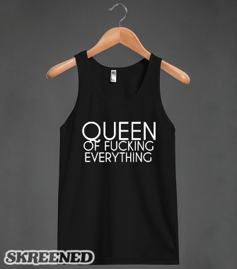 QUEEN OF FUCKING EVERYTHING | Tank Top | Skreened