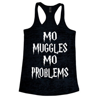 shirt mo muggles mo problems harry potter harry potter tank top harry potter inspired tonks harry potter harry potter and the deathly hallows muggles muggle muggle shirt don't let the muggles get you down wizards wizard