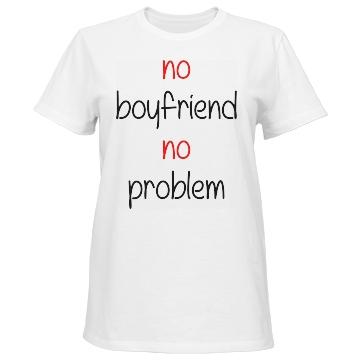 No Boyfriend No Problem: Funny Clothing