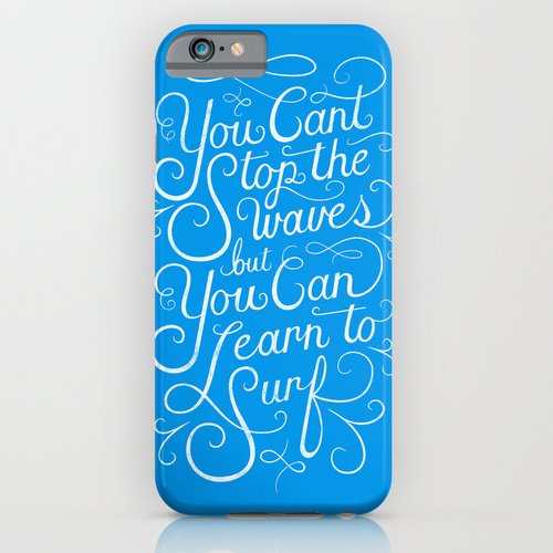 You Can't Stop the Waves, but You Can Learn to Surf iPhone & iPod Case by Christopher Vinca