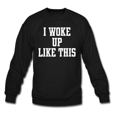 I Woke Up Like This Long Sleeve Shirts