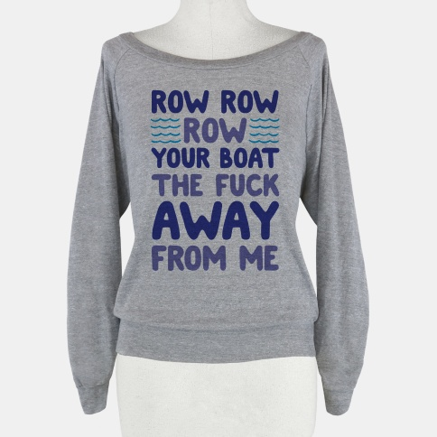 Row Row Row Your Boat The Fuck Away From Me   HUMAN