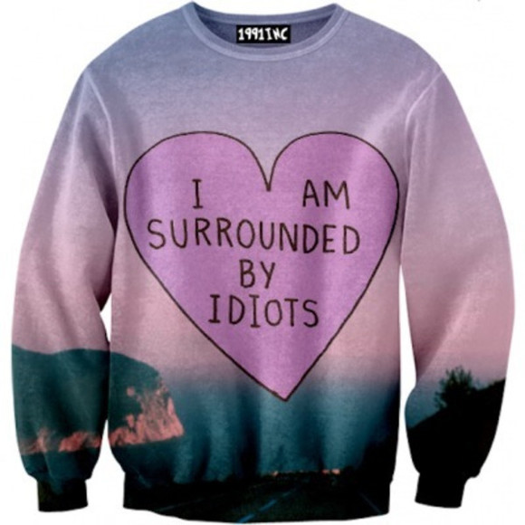heart nice sweet blue sweater sweather so cute purple text am surrounded by idiots
