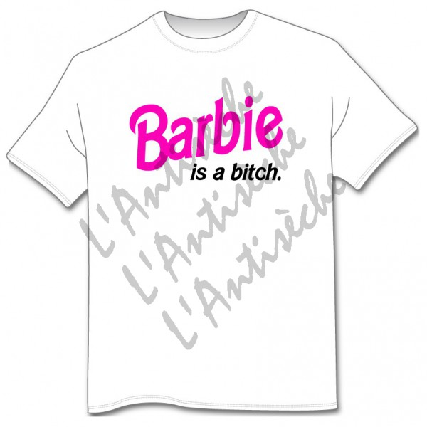 T-Shirt - Barbie is a bitch - L'Antisèche