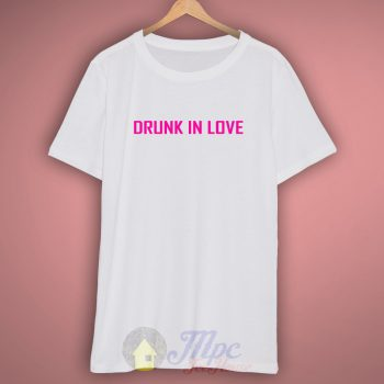 Drunk In Love Yonce Quote T Shirt – Mpcteehouse.com