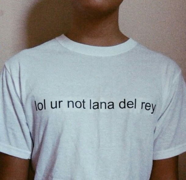 shirt white t-shirt lol ur not lana del rey