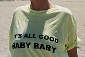 t-shirt,yellow,shirt,its all good baby baby,black writing,quote on it,white crop tops,cool girl style,style,trendy,top,biggie smalls,tumblr,tumblr shirt,blouse,good,baby,white,loose tshirt,cotton,black,yellow top