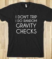 t-shirt,gravity,checks,random,trip,funny,shirt,joke,quote on it