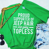 sweater,jeeplife,jeep,quote on it,adventurer,topless,hair,proud supporter