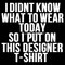 """didnt know what to wear today designer tshirt"" t-shirts & hoodies by alan craker 