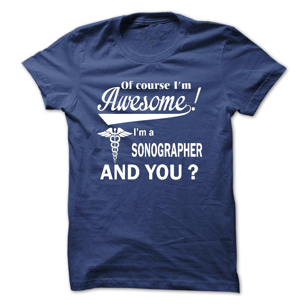 Of Course I Am Awesome I Am A Sonographer T-Shirt & Hoodie