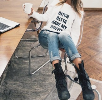 sweater rihanna coffee bitch better have my coffee funny bitch white shirt white sweater music quote on it white sweatshirt graphic sweater coffeee mug denim shorts urban black letter print sweater dope winter outfits shirt pants ripped jeans