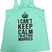 bride,i can't keep calm i'm getting married,mint,flowy tank top,bride to be,wedding clothes,fitness,tank top