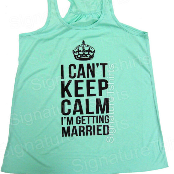mint bride i can't keep calm i'm getting married flowy tank top bride to be wedding clothes fitness motivation work out tank