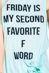 friday,favorite,f word,awesome shirt,tank with text,true,true true,funny