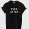 Ever after t shirt