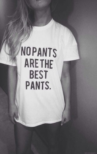 shirt quote on it no pants black text white t-shirt pants no pants are the best pants t-shirt no pants are the best pants