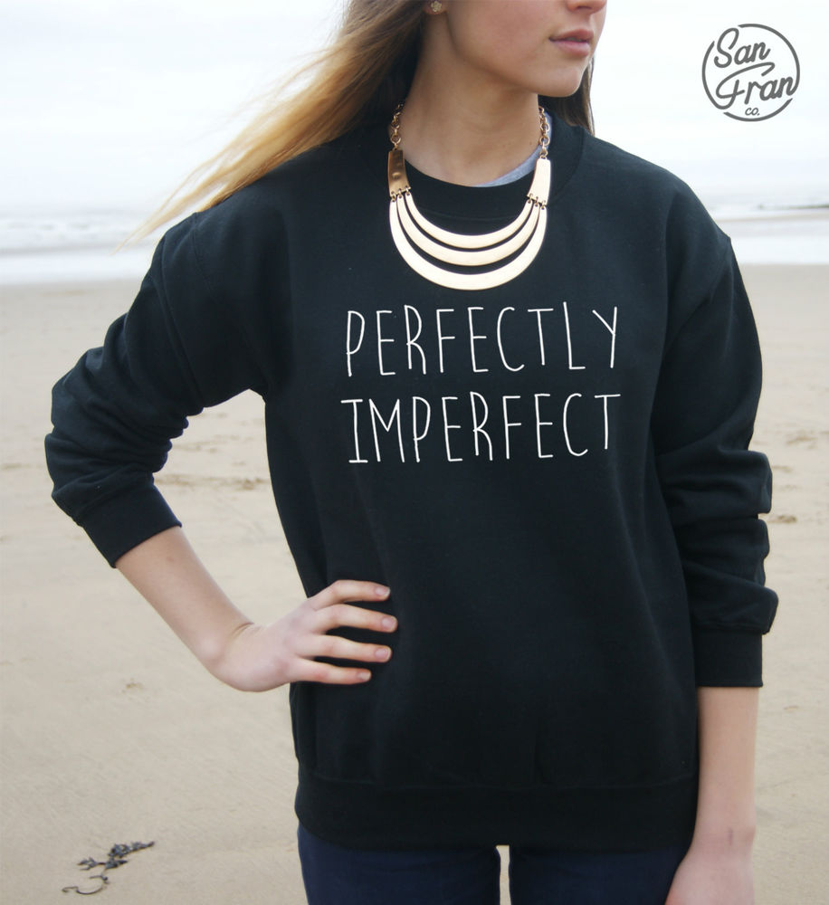 Perfectly imperfect jumper sweater sweatshirt top tumblr fashion perfect slogan