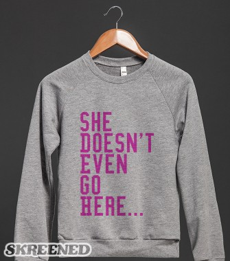 """She Doesn't Even Go Here..."" Grey & Pink Lettering Crew Neck Sweater - OhSoTumblr! - Skreened T-shirts, Organic Shirts, Hoodies, Kids Tees, Baby One-Pieces and Tote Bags Custom T-Shirts, Organic Shirts, Hoodies, Novelty Gifts, Kids Apparel, Baby One-Pieces 