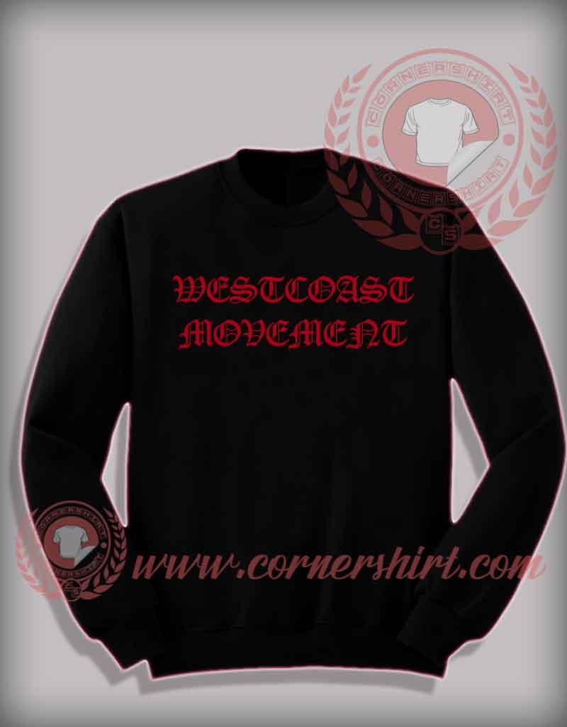 Westcoast Movement Quotes Sweatshirt Cheap Custom Made T Shirts