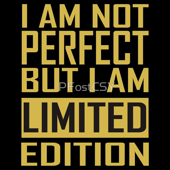 """""""i am not perfect but i'm limited edition"""" t"""